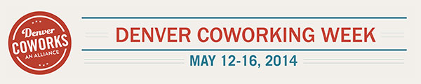 Denver Coworking Week, May 12-16, 2014